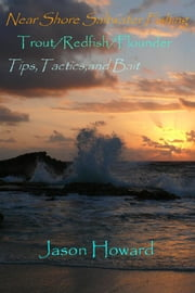 Near Shore Saltwater Fishing Trout/Redfish/Flounder Tips,Tactics,and Bait - Saltwater fishing ebook by Jason Howard