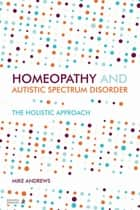 Homeopathy and Autism Spectrum Disorder - A Guide for Practitioners and Families ebook by Mike Andrews, Ursula Kraus-Harper, Simon Taffler,...