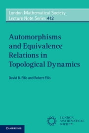 Automorphisms and Equivalence Relations in Topological Dynamics ebook by David B. Ellis,Robert Ellis