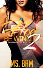 Hoes Be Winning 2: ( These Hoes Ain't Got No Manners! ) - Hoes Be Winning, #2 ebook by