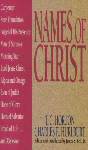 Names Of Christ ebook by T. C. Horton, Charles E. Hurlburt, and James Bell Jr