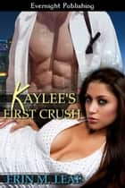 Kaylee's First Crush ebook by Erin M. Leaf