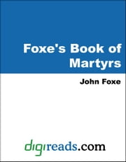Foxe's Book of Martyrs ebook by Foxe, John