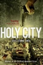 Holy City ebook by Guillermo Orsi, Nick Caistor