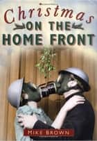 Christmas on the Home Front ebook by Mike Brown,Carol Harris
