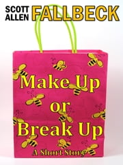 Make Up or Break Up (A Short Story) ebook by Scott Allen Fallbeck