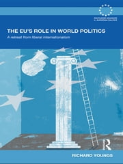 The EU's Role in World Politics - A Retreat from Liberal Internationalism ebook by Richard Youngs