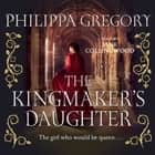 The Kingmaker's Daughter audiobook by Philippa Gregory