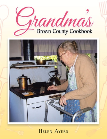 Grandma's Brown County Cookbook ebook by Helen Ayers