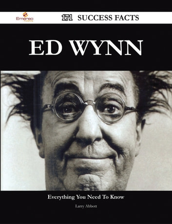 Ed Wynn 171 Success Facts - Everything you need to know about Ed Wynn ebook by Larry Abbott