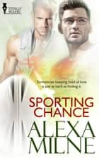Sporting Chance ebook by Alexa Milne