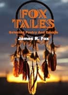 Fox Tales: Selected Poetry and Essays ebook by James R. Fox