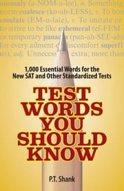 Test Words You Should Know: 1,000 Essential Words for the New SAT and Other Standardized Texts ebook by Shank, P. T.
