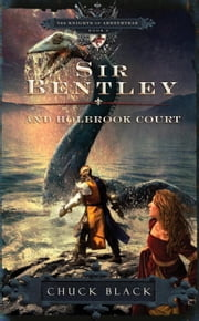 Sir Bentley and Holbrook Court ebook by Chuck Black