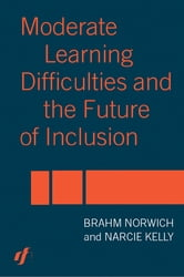 Moderate Learning Difficulties and the Future of Inclusion ebook by Narcie Kelly,Brahm Norwich