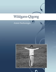 Wildgans-Qigong ebook by Kobo.Web.Store.Products.Fields.ContributorFieldViewModel