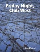 Friday Night, Club West ebook by Don Rintoul