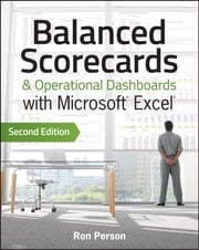 Balanced Scorecards and Operational Dashboards with Microsoft Excel ebook by Ron Person