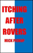 Itching After Rovers ebook by Mick Pickup