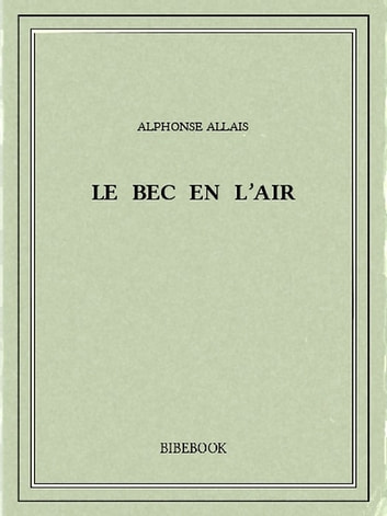 Le bec en l'air ebook by Alphonse Allais
