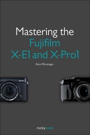 Mastering the Fujifilm X-E1 and X-Pro1 ebook by Rico Pfirstinger