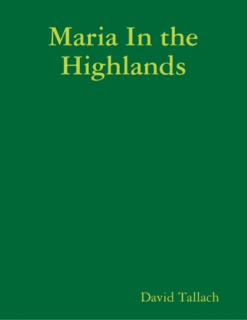 Maria In the Highlands ebook by David Tallach