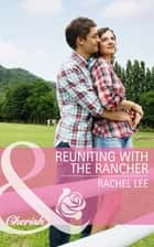 Reuniting with the Rancher (Mills & Boon Cherish) (Conard County: The Next Generation, Book 22) eBook by Rachel Lee