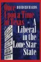 Once Upon a Time in Texas - A Liberal in the Lone Star State ebook by David Richards