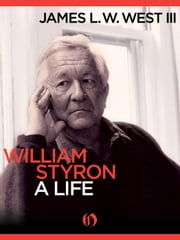 William Styron, A Life ebook by James L. W. West III