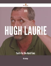 223 Hugh Laurie Facts For Die-Hard Fans ebook by Rita Santiago