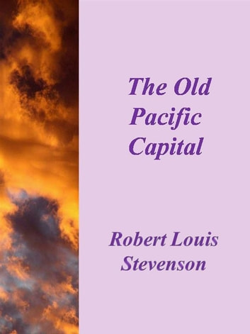 The Old Pacific Capital ebook by Robert Louis Stevenson