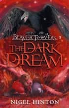 Beaver Towers: The Dark Dream ebook by Nigel Hinton