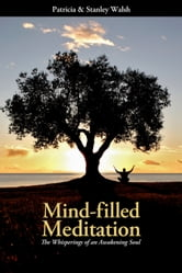 Mind-filled Meditation: The Whisperings of an Awakening Soul ebook by Patricia & Stanley Walsh