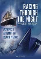 Racing Through the Night ebook by Wade Sisson