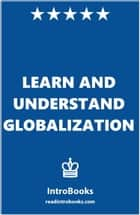 Learn and Understand Globalization ebook by IntroBooks