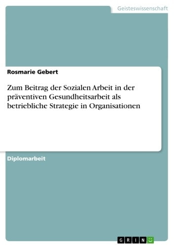 Zum Beitrag der Sozialen Arbeit in der präventiven Gesundheitsarbeit als betriebliche Strategie in Organisationen ebook by Rosmarie Gebert