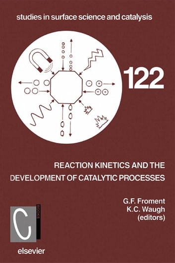 Reaction Kinetics and the Development of Catalytic Processes - Proceedings of the International Symposium, Brugge, Belgium, April 19-21, 1999 ebook by