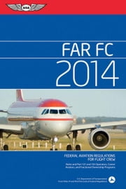Far/FC 2014: Federal Aviation Regulations for Flight Crew ebook by Federal Aviation Administration (FAA)