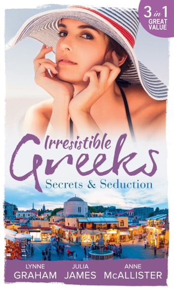 Irresistible Greeks: Secrets and Seduction: The Secrets She Carried / Painted the Other Woman / Breaking the Greek's Rules (Mills & Boon M&B) ebook by Lynne Graham,Julia James,Anne McAllister
