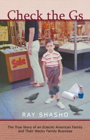 Check the Gs - The True Story of an Eclectic American Family and Their Wacky Family Business ebook by Ray Shasho