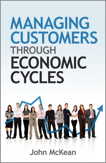 Managing Customers Through Economic Cycles ebook by John  McKean