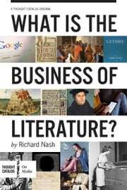 What is the Business of Literature? ebook by Richard Nash