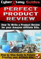 Perfect Product Review: How To Write a Product Review for your Amazon Affiliate Site ebook by Kash Laden