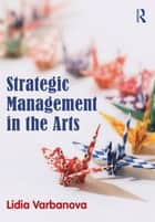 Strategic Management in the Arts ebook by Lidia Varbanova