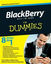 BlackBerry All-in-One For Dummies ebook by Dante Sarigumba,Robert Kao,William Petz,Timothy Calabro