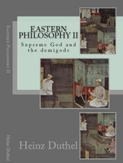 Oriental Philosophy II - Supreme God and the demigods ebook by Heinz Duthel