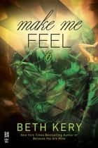 Make Me Feel ebook by Beth Kery