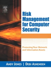 Risk Management for Computer Security: Protecting Your Network and Information Assets ebook by Jones, Andy