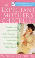 The Expectant Mothers Checklist - The Busy Mother's Guide to Getting Organized ebook by Winifred Conkling