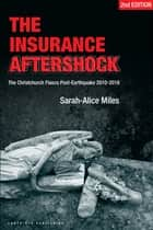 The Insurance Aftershock:The Christchurch Fiasco Post-Earthquakes 2010-2016 ebook by Sarah-Alice Miles